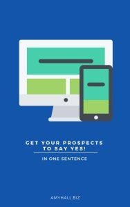 Get Your Prospects To Say Yes! In One Sentence