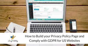 How to Build your Privacy Policy Page and Comply with GDPR for US Websites