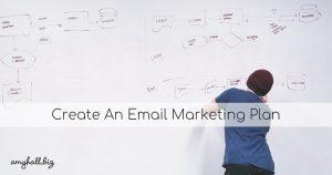 Create An Email Marketing Plan