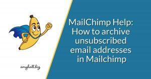 MailChimp Help_ How to archive unsubscribed email addresses in Mailchimp