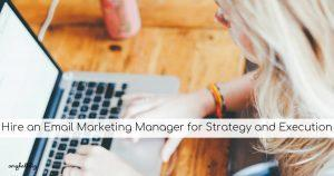 Hire an Email Marketing Manager for Strategy and Execution