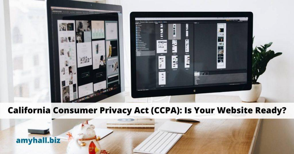 Building a website on 2 monitors California Consumer Privacy Act (CCPA): Is Your Website Ready?