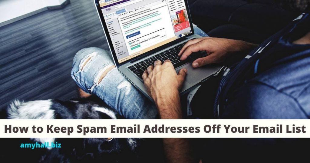 How to Keep Spam Email Addresses Off Your Email List