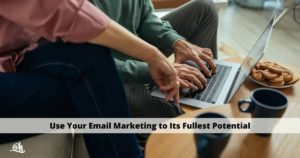 Use Your Email Marketing to Its Fullest Potential